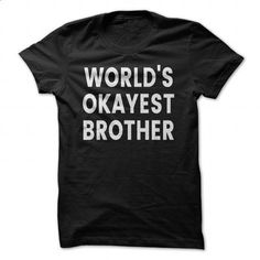Worlds Okayest Brother t shirt funny gift for Brother c - #shirt girl #tshirt customizada. CHECK PRICE => https://www.sunfrog.com/Funny/Worlds-Okayest-Brother-t-shirt-funny-gift-for-Brother-cool-men-tee-shirt-kids-youth-Birthday--Christmas-gift.html?68278