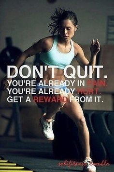 Don't quit! In the end you will get a reward from all the hard work.  50 Inspiring Fitness Motivation Posters.