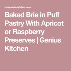 Baked Brie in Puff Pastry With Apricot or Raspberry Preserves   Genius Kitchen