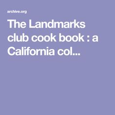 The Landmarks club cook book : a California col...