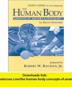 The Human Body Concepts of Anatomy  Physiology (9780030727665) Robert W. Bauman, Bruce D. Wingerd , ISBN-10: 0030727669  , ISBN-13: 978-0030727665 ,  , tutorials , pdf , ebook , torrent , downloads , rapidshare , filesonic , hotfile , megaupload , fileserve