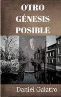 OTRO GÉNESIS POSIBLE, an ebook by Daniel Galatro at Smashwords