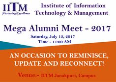 We cordially invite our proud alumni to their Alma Mater on Saturday, July 15, 2017 to cherish the moments, memories, renew our relationships, honor their achievements and forge together for better opportunities. Kindly confirm your participation by registering on the link given below: - http://www.iitmjanakpuri.com/online-alumni-registration.php or https://docs.google.com/a/iitmipu.ac.in/forms/d/e/1FAIpQLSd6PqObAERustF2eUu0D3PfmaVNUXjzhS25-In4CH5b2pmypA/viewform