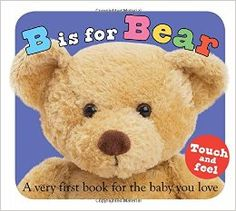 This alphabet board book is perfect for babies and toddlers. With touch and feel pages, fun photographs, and cute rhymes for babies and parents to enjoy together, this brilliant book of first words is sure to become a family favorite. Each colorful page will stimulate your child's senses and encourage their imagination – from Apple to Zebra!      http://www.amazon.ca/B-Bear-Roger-Priddy/dp/0312499183