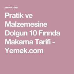 Pratik ve Malzemesine Dolgun 10 Fırında Makarna Tarifi - Yemek.com