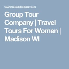 Group Tour Company | Travel Tours For Women | Madison WI
