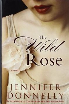 The Wild Rose . Third in the series by Jennifer Donnelly , excellent read