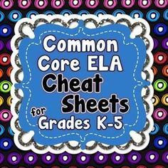 Common Core ELA Cheat Sheets for Grades K-5...ALL Standard