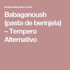 Babaganoush (pasta de berinjela) – Tempero Alternativo