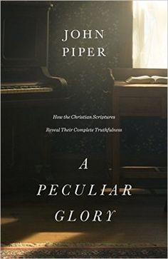 John Piper's newest: A Peculiar Glory: How the Scriptures Reveal Their Complete Truthfulness http://www.kevinhalloran.net/how-the-christian-scriptures-reveal-their-complete-truthfulness/ #Bible #apologetics