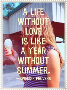 """""""A life without love is like a year without summer."""" —Swedish proverb. #inspirational #summer #quotes paperless.ly/IGSqDV"""