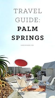 The locals-only guide to Palm Springs. A thorough guide on what to eat and where to go.