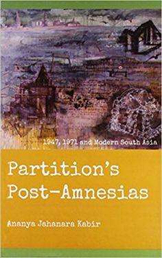 Partition's Post-Amnesias : 1947, 1971 and Modern South Asia      / Ananya Jahanara Kabir.-- New Delhi : Women Unlimited, 2013. En http://absysnetweb.bbtk.ull.es/cgi-bin/abnetopac?TITN=565693