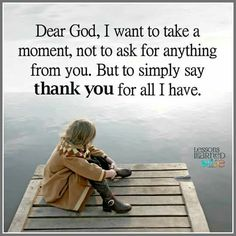 Dear God, I want to simply say: 'Thank You' for all I have. Thank You God, Dear God, I Love You Son, Unconditional Love Quotes, Blessed Is She, Motivational Quotes, Inspirational Quotes, Law Of Attraction Money, Just Believe