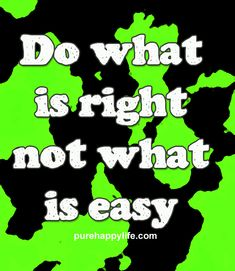 Courage Quote: Do what is right not what is easy. - Do what is right not what is easy. Great Quotes, Me Quotes, Qoutes, Courage Quotes, What Are Rights, Do What Is Right, Interesting Quotes, Positive Life, Note To Self