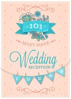 101 Must Have Ideas for Wedding Reception Decor, Activities, Entertainment, Centerpieces, Menu, Getting the Bride & Groom to Kiss and More
