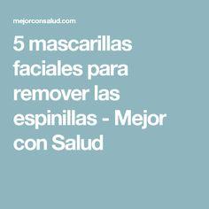 5 mascarillas faciales para remover las espinillas - Mejor con Salud