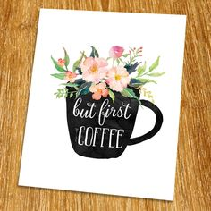"""But first coffee Print (Unframed), Watercolor Flower, Floral Quote, Motivational Poster, Living Room Decor, Inspirational Quote, New Year Gift, 8x10"""", TA-076. Props and frame are not included. We believe that there is a power of the word which can change your feelings. The word can inspire you or motivate you each day. This work is well designed with a unique font. When you look at it, it will make you relax. It will look great on your wall. It can be used to decorate bedroom, office..."""
