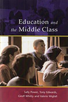 Education and the middle class / Sally Power ... [et al.]./ LC 4975.G7 E