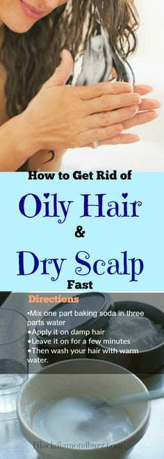 How to Get Rid of Oily Hair and Dry Scalp Fast with Home Remedies  Directions •	Mix one part baking soda in three parts water •	Apply it on damp hair •	Leave it on for a few minutes •	Then wash your hair with warm water.