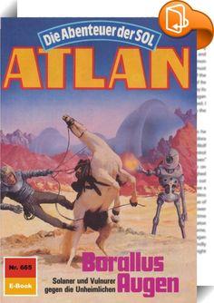 Atlan 665: Borallus Augen (Heftroman)    :  Es geschah im April 3808. Die entscheidende Auseinandersetzung zwischen Atlan und seinen Helfern auf der einen und Anti-ES mit seinen zwangsrekrutierten Streitkräften auf der anderen Seite ging überraschend aus. Die von den Kosmokraten veranlasste Verbannung von Anti-ES wurde gegenstandslos, denn aus Wöbbeking und Anti-ES entstand ein neues Superwesen, das hinfort auf der Seite des Positiven agiert. Die neue Sachlage ist äußerst tröstlich, zu...