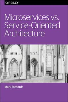 Microservices VS. Service-Oriented Architecture (2016), Mark Richards