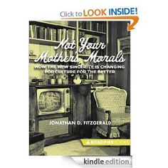 """Jonathan D. Fitzgerald's """"Not Your Mother's Morals: How the New Sincerity is Changing Pop Culture for the Better"""""""