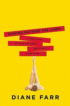 Kissing Outside the Lines: A True Story of Love and Race and Happily Ever After by Diane Farr (best book ever, btw, if you are in a biracial relationship)