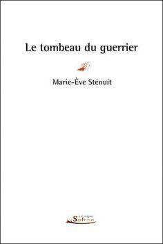 Le tombeau du guerrier : roman / Marie-Ève Sténuit - Paris : Serge Safran, imp. 2012