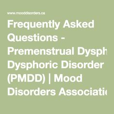 Frequently Asked Questions - Premenstrual Dysphoric Disorder (PMDD) | Mood Disorders Association of Ontario