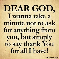 I am thankful for what I have even if it's not the house or car I want. I'm thankful I have a roof over my head and a car to drive. Prayers Of Gratitude, Grateful Prayer, Thankful Heart, Prayer For The Day, Thank You Lord, Word Of Advice, Faith In Love, Power Of Prayer, Dear God