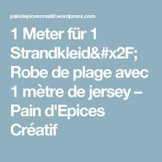 1 Meter für 1 Strandkleid/ Robe de plage avec 1 mètre de jersey – Pain d'Epices Créatif