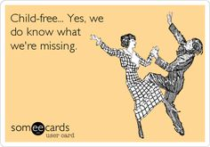 Funny Encouragement Ecard: Child-free... Yes, we do know what were missing.