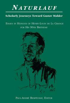 NATURLAUF: SCHOLARLY JOURNEYS TOWARD GUSTAV MAHLER: ESSAYS IN HONOUR OF HENRY-LOUIS DE LA GRANGE FOR HIS 90TH BIRTHDAY