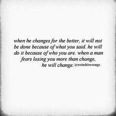 Because for so long he wouldn't listen to what I would say.. I chose to change my situation, he changed (may change) after. There is such a thing as too late. You did not love enough.