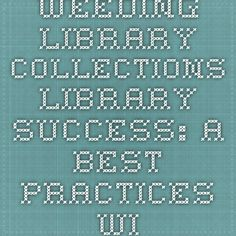 Weeding Library Collections - Library Success: A Best Practices Wiki Work Train, Book Organization, Best Practice, Free Blog, Weeding, Libraries, Career, Management, Success