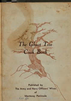 The Ghost Tree Cook Book, by: Army and Navy Officers' Wives of Monterey Peninsula (1944) | Hathi Trust Digital Library
