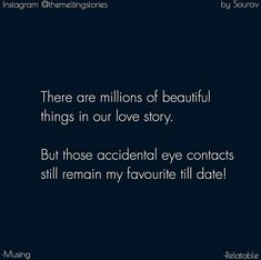 But still those accidental eye contacts are my favourite Reality Quotes, Mood Quotes, Life Quotes, Qoutes, True Love Quotes, Love Quotes For Him, And So It Begins, Teenager Quotes, Heartfelt Quotes