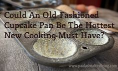Could An Old-Fashioned Cupcake Pan Be The Hottest New Cooking Must Have?  A trendy dieting tool?