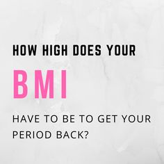 You likely already know that if you've lost your period, you may have to gain some weight and get your BMI a little bit higher. You may be wondering, how high does it have to be, in order you get my period back?