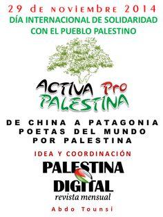 Hola amigas y amigos Adjuntamos el detalle para organizar el evento que lanza La Revista PALESTINA DIGITAL con motivo del DÍA INTERNACIONAL DE SOLIDARIDAD CON EL PUEBLO PALESTINO y 2014 Año Internacional de Solidaridad con el Pueblo PALESTINO, bajo el eslogan DE CHINA A PATAGONIA, POETAS DEL MUNDO POR PALESTINA, sábado 29 de noviembre 2014.
