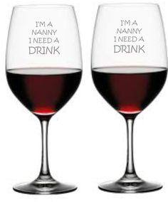 I'm a Nanny I Need a Drink Wine Glass Set of 2 by WulfCreekDesigns, $29.95