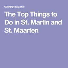 The Top Things to Do in St. Martin and St. Maarten