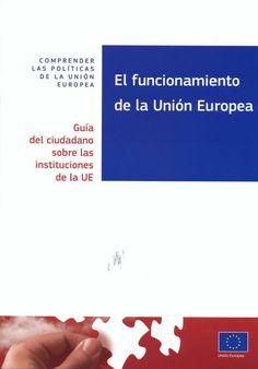 El funcionamiento de la Unión Europea : guía del ciudadano sobre las instituciones de la UE / Comisión Europea