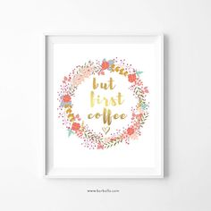 But First Coffee Quote Sign, Floral With Gold Lettering Print, Printable Wall Art, But First Coffe Floral Wall Art Digital Print, Floral Quotes, Beauty Salon Decor, Floral Wall Art, Gold Letters, Surf Art, Print Store, Good Vibes Only, Printable Wall Art, Coffee Printable