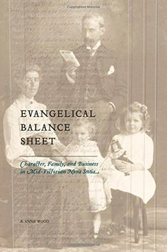 Evangelical Balance Sheet: Character, Family, and Business in Mid-Victorian Nova Scotia: B. Anne Wood: 9780889205000: Books - Amazon.ca