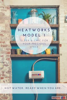 The Heatworks MODEL 1 is a great sleek and chic choice for your precious space. Add the MODEL 1 to your current water heating system and give your tired, old water heater the BOOST it needs to fulfill all your hot water wishes.  Visit: www.myheatworks.com