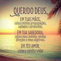 Querido Deus, em tuas mãos coloco minhas preocupações, cuidados e problemas. Em…