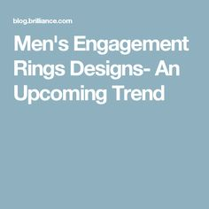 Men's Engagement Rings Designs- An Upcoming Trend