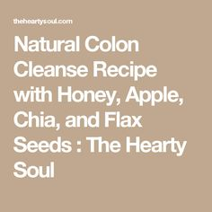 Natural Colon Cleanse Recipe with Honey, Apple, Chia, and Flax Seeds : The Hearty Soul